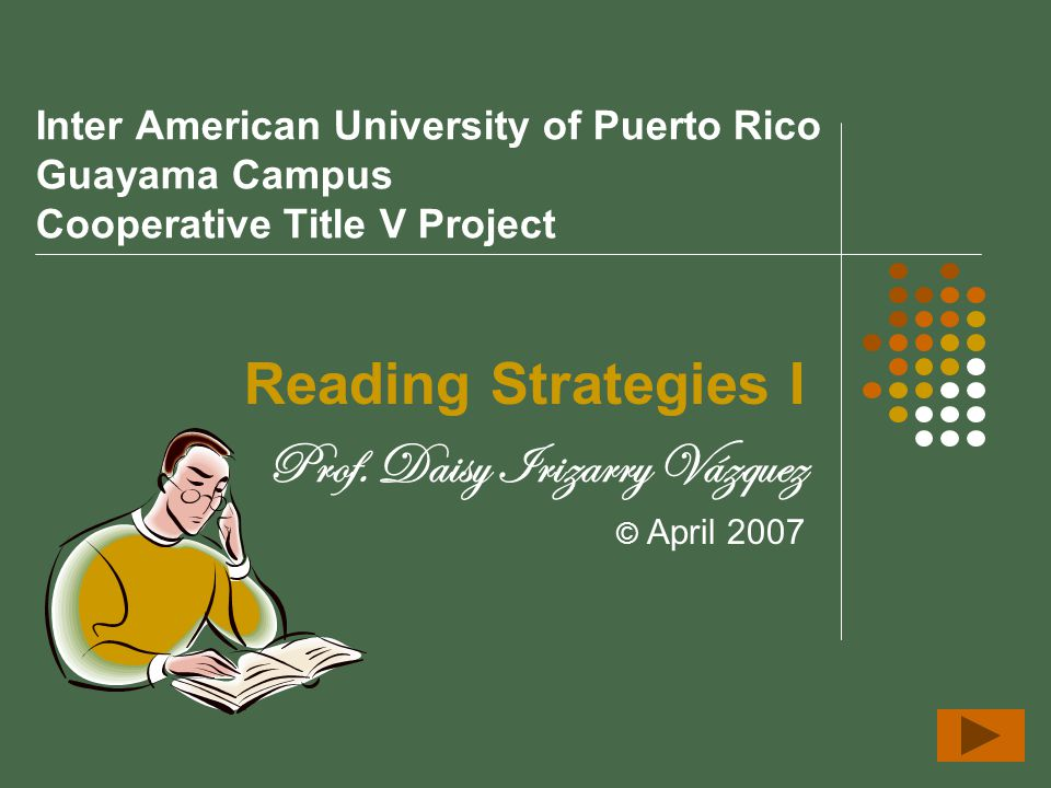 Inter American University of Puerto Rico Guayama Campus Cooperative Title V Project Reading Strategies I Prof. Daisy Irizarry Vázquez © April 2007