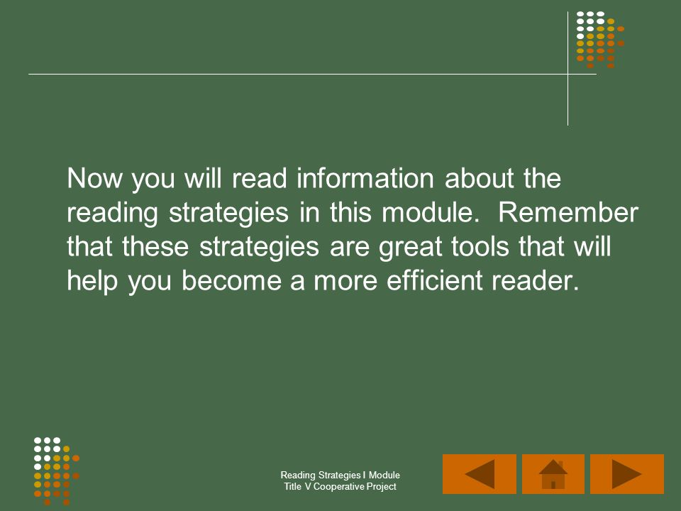 Reading Strategies I Module Title V Cooperative Project Now you will read information about the reading strategies in this module. Remember that these