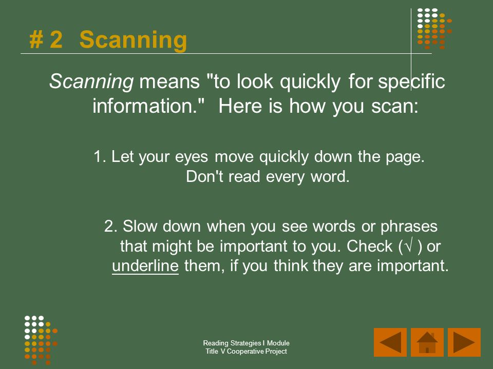 Reading Strategies I Module Title V Cooperative Project # 2Scanning Scanning means