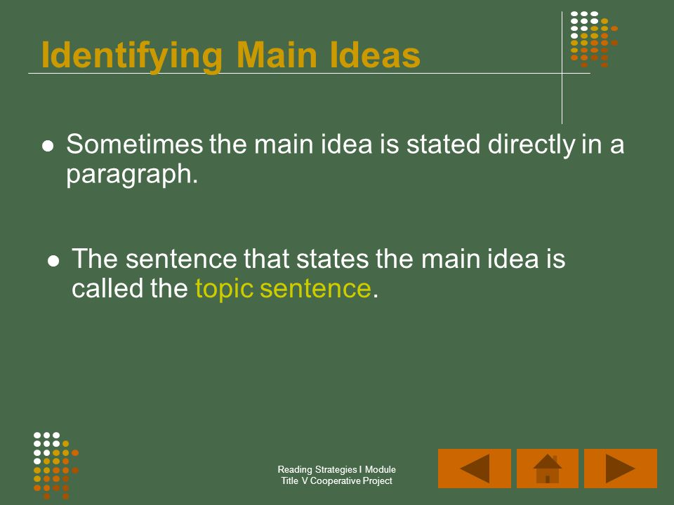 Reading Strategies I Module Title V Cooperative Project Identifying Main Ideas Sometimes the main idea is stated directly in a paragraph. The sentence