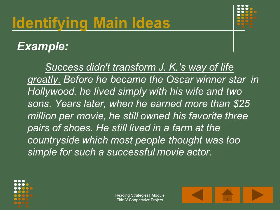 Reading Strategies I Module Title V Cooperative Project Identifying Main Ideas Example: Success didn't transform J. K.'s way of life greatly. Before h