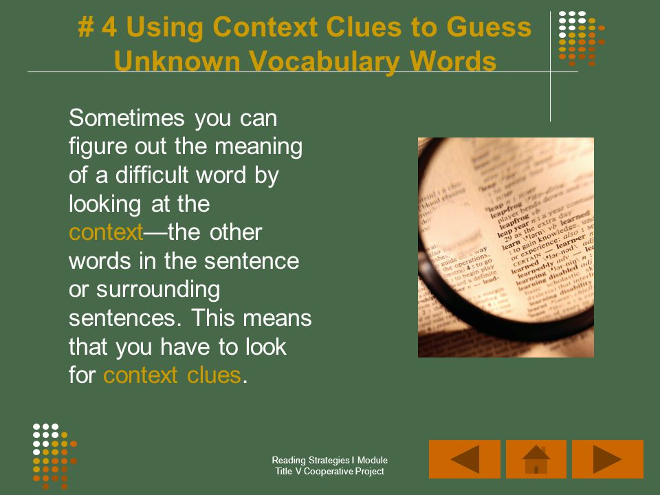 Reading Strategies I Module Title V Cooperative Project # 4 Using Context Clues to Guess Unknown Vocabulary Words Sometimes you can figure out the mea