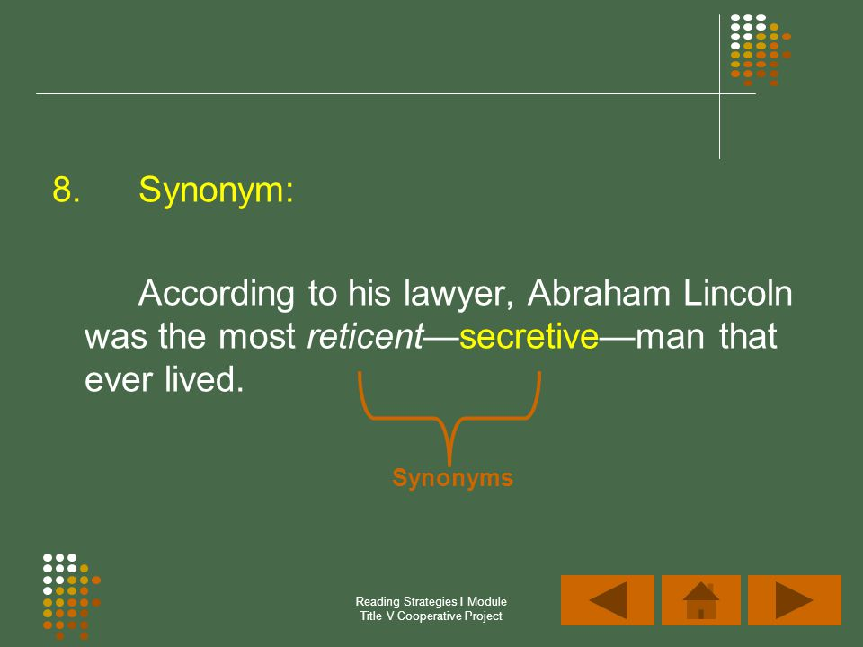 Reading Strategies I Module Title V Cooperative Project 8.Synonym: According to his lawyer, Abraham Lincoln was the most reticentsecretiveman that eve