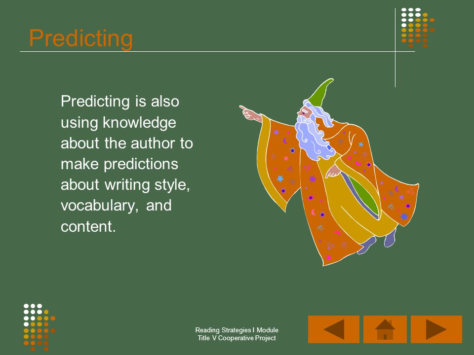 Reading Strategies I Module Title V Cooperative Project Predicting Predicting is also using knowledge about the author to make predictions about writi