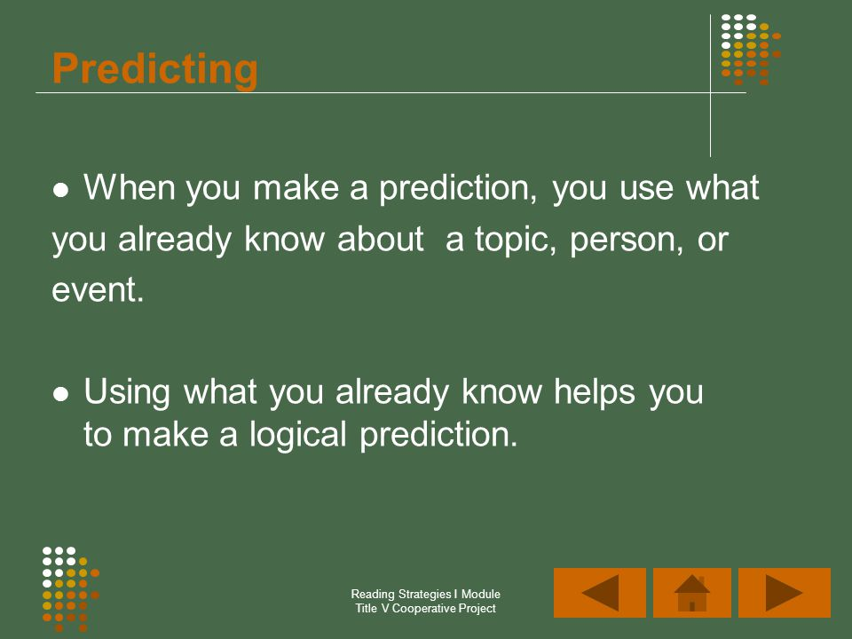 Reading Strategies I Module Title V Cooperative Project Predicting When you make a prediction, you use what you already know about a topic, person, or