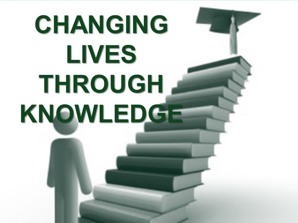 CHANGING LIVES THROUGH KNOWLEDGE