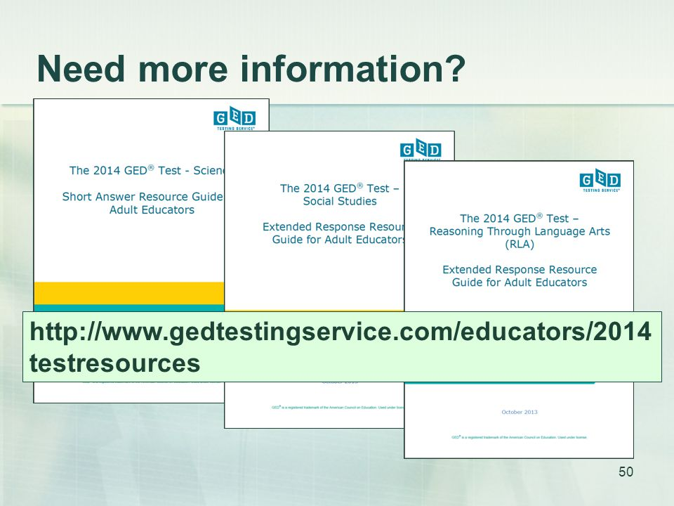 Need more information http://www.gedtestingservice.com/educators/2014 testresources 50