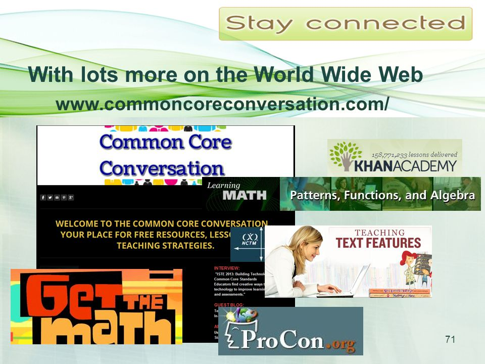 With lots more on the World Wide Web www.commoncoreconversation.com/ 71