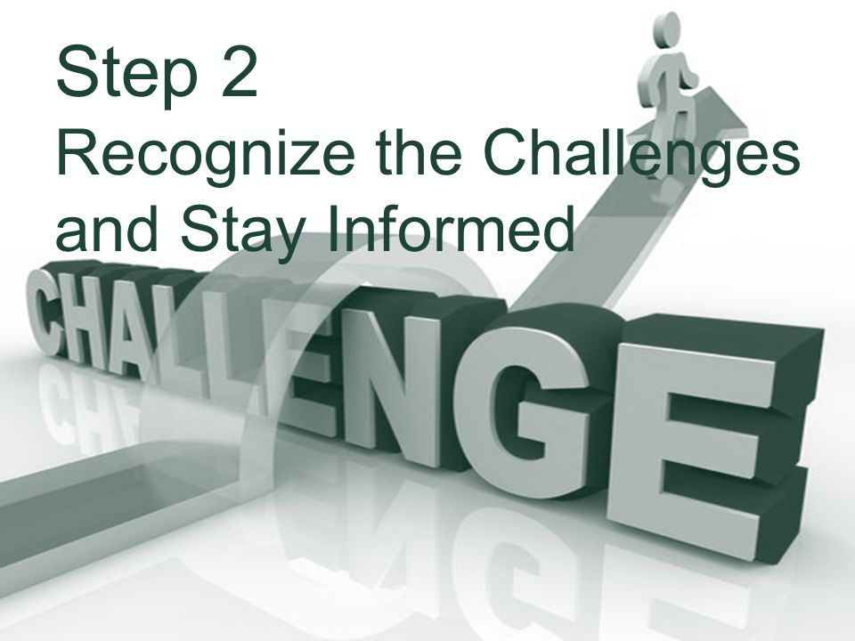 Step 2 Recognize the Challenges and Stay Informed