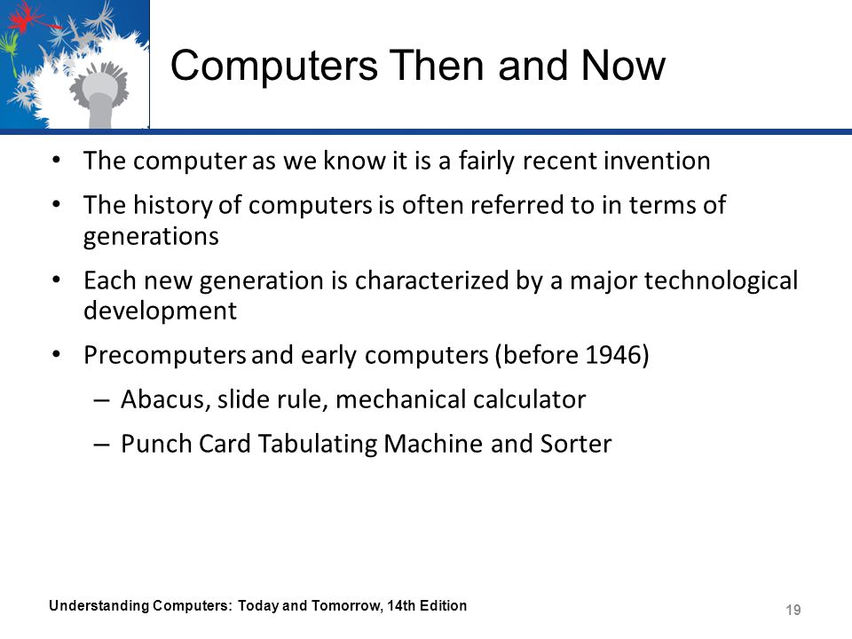 Computers Then and Now The computer as we know it is a fairly recent invention The history of computers is often referred to in terms of generations E