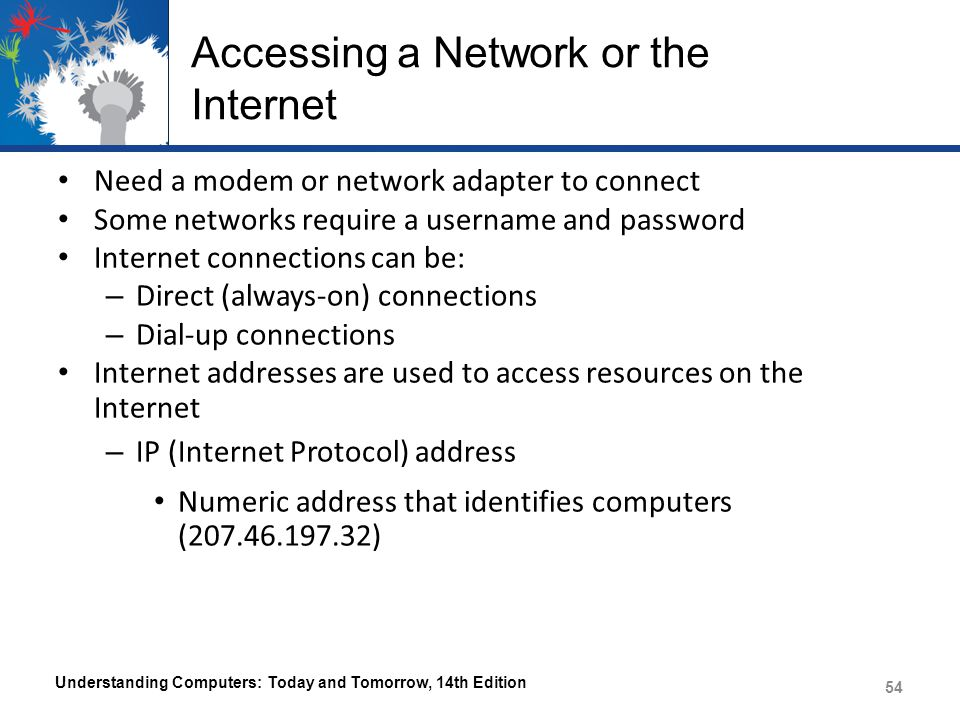 Accessing a Network or the Internet Need a modem or network adapter to connect Some networks require a username and password Internet connections can