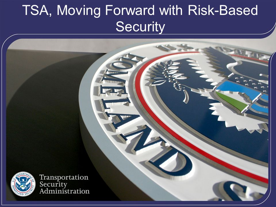 1 TSA, Moving Forward with Risk-Based Security