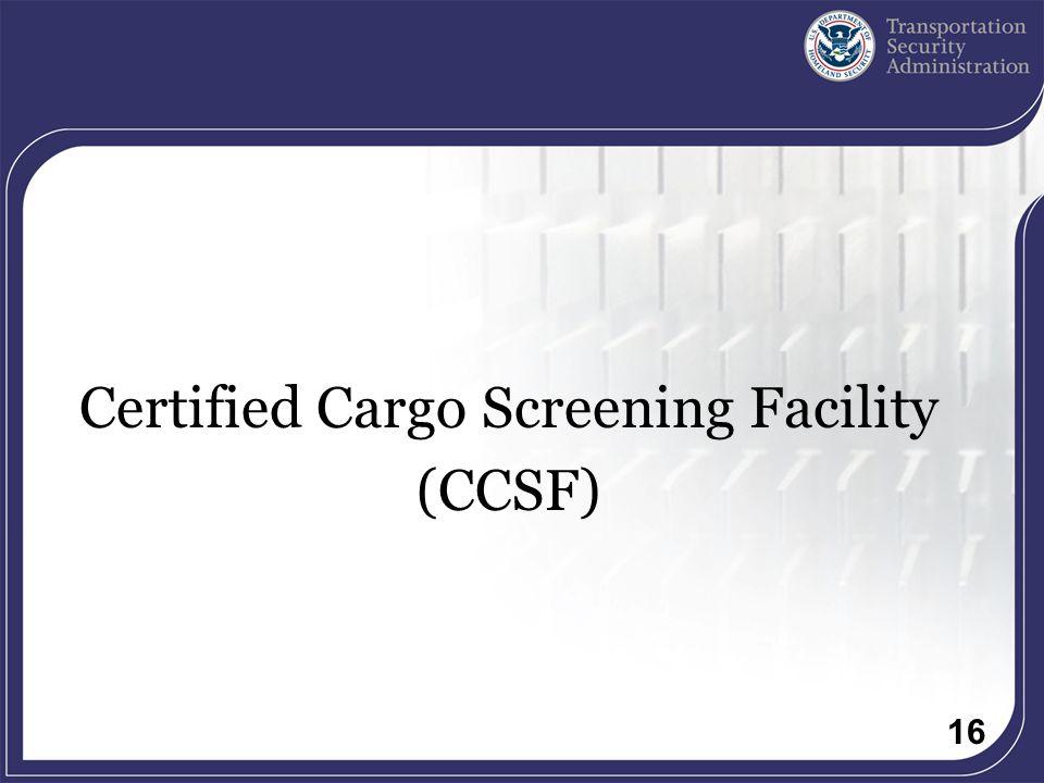 16 Certified Cargo Screening Facility (CCSF)