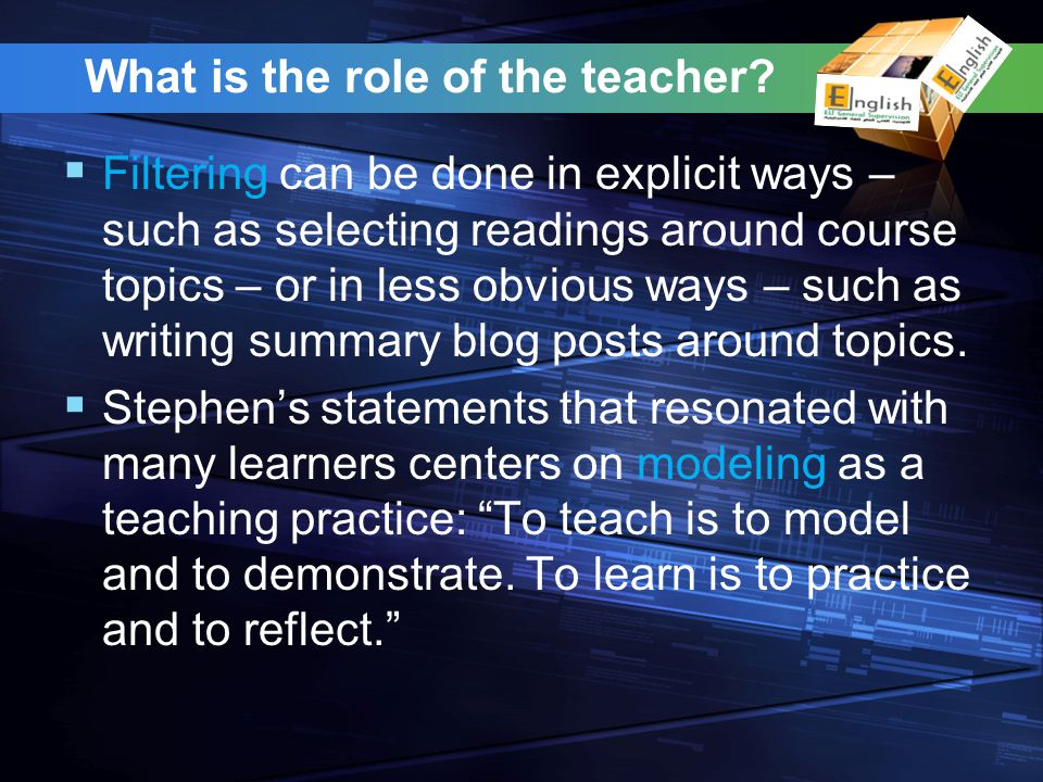 What is the role of the teacher? Filtering can be done in explicit ways – such as selecting readings around course topics – or in less obvious ways –