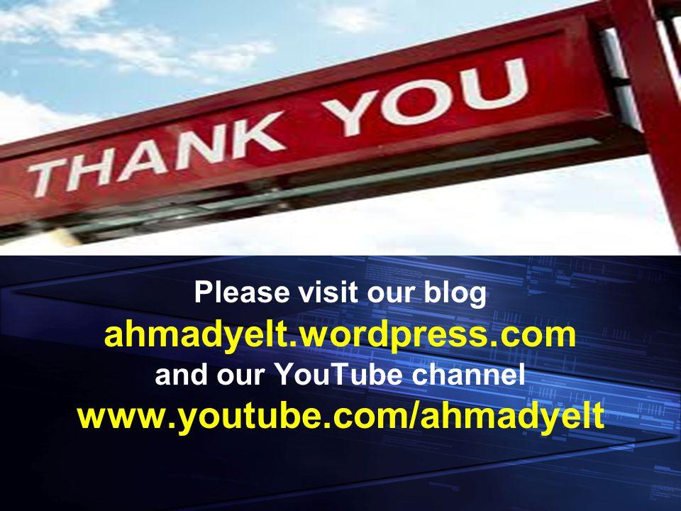 Please visit our blog ahmadyelt.wordpress.com and our YouTube channel www.youtube.com/ahmadyelt