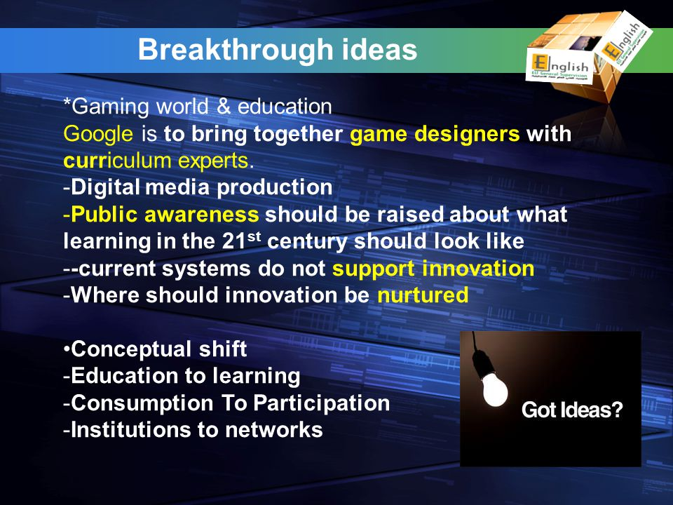 Breakthrough ideas *Gaming world & education Google is to bring together game designers with curriculum experts.