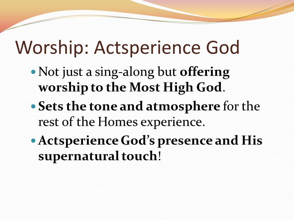 Worship: Actsperience God Not just a sing-along but offering worship to the Most High God.
