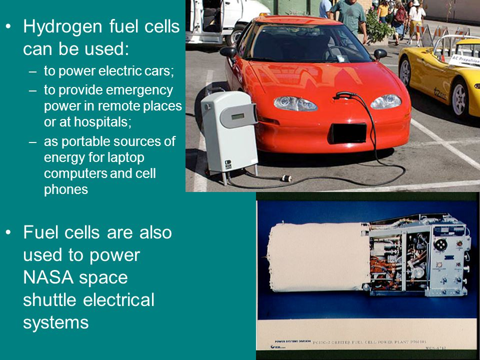 Hydrogen fuel cells can be used: –to power electric cars; –to provide emergency power in remote places or at hospitals; –as portable sources of energy