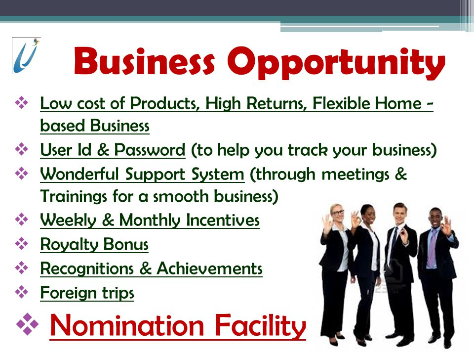 Business Opportunity Low cost of Products, High Returns, Flexible Home - based Business User Id & Password (to help you track your business) Wonderful Support System (through meetings & Trainings for a smooth business) Weekly & Monthly Incentives Royalty Bonus Recognitions & Achievements Foreign trips Nomination Facility