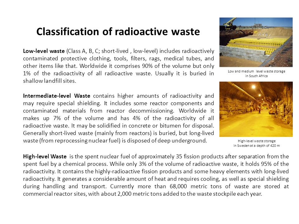Classification of radioactive waste Low-level waste (Class A, B, C; short-lived, low-level) includes radioactively contaminated protective clothing, t
