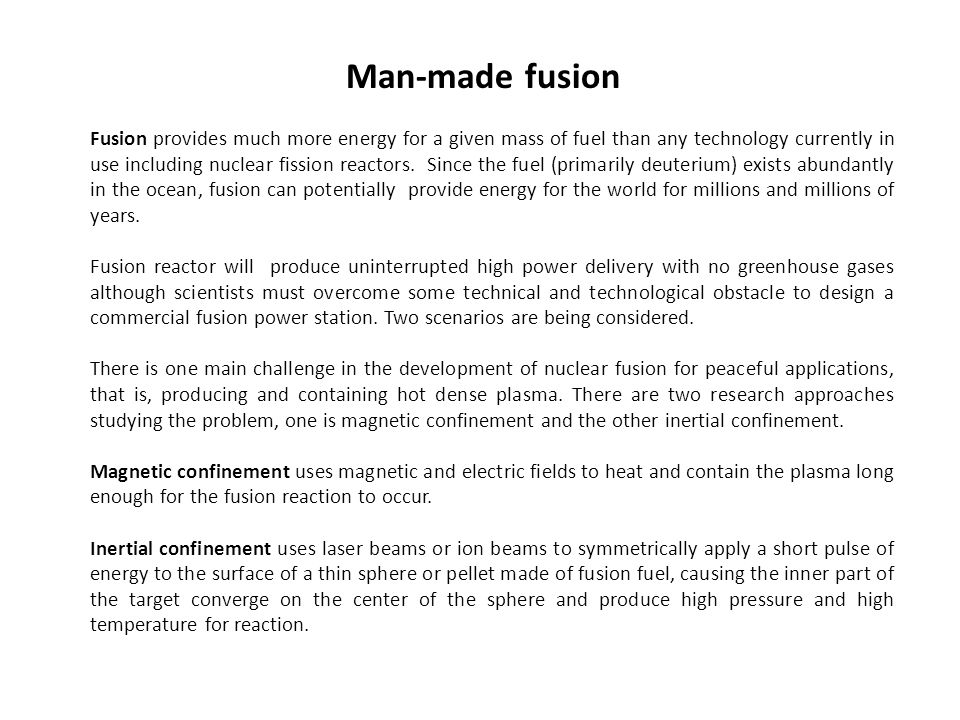 Fusion provides much more energy for a given mass of fuel than any technology currently in use including nuclear fission reactors. Since the fuel (pri
