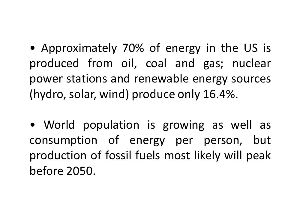 Approximately 70% of energy in the US is produced from oil, coal and gas; nuclear power stations and renewable energy sources (hydro, solar, wind) pro