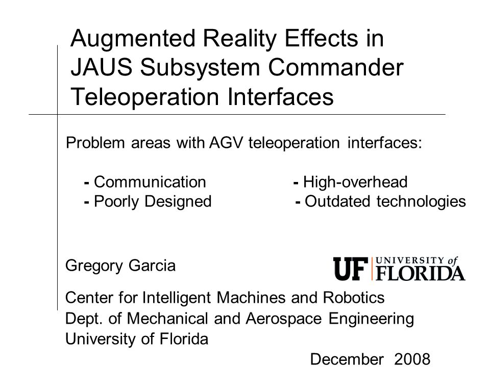 Augmented Reality Effects in JAUS Subsystem Commander Teleoperation Interfaces Gregory Garcia Center for Intelligent Machines and Robotics Dept. of Me