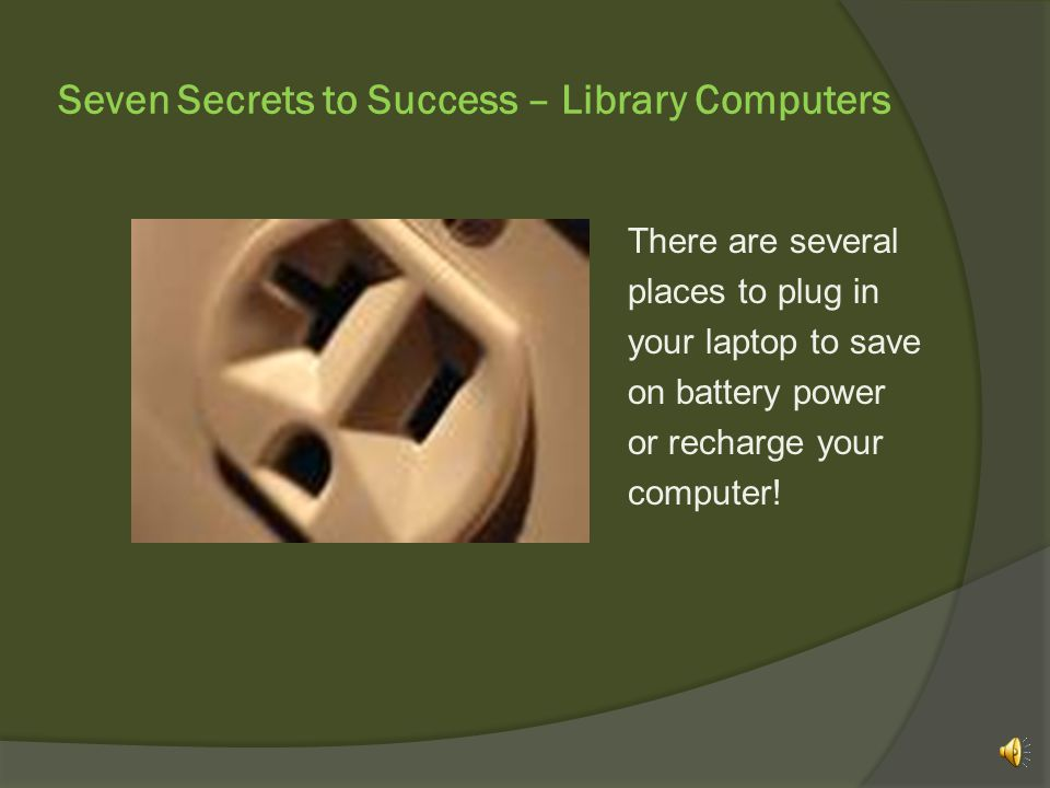 Seven Secrets to Success – Library Computers …which means you can bring in your own laptop to use!