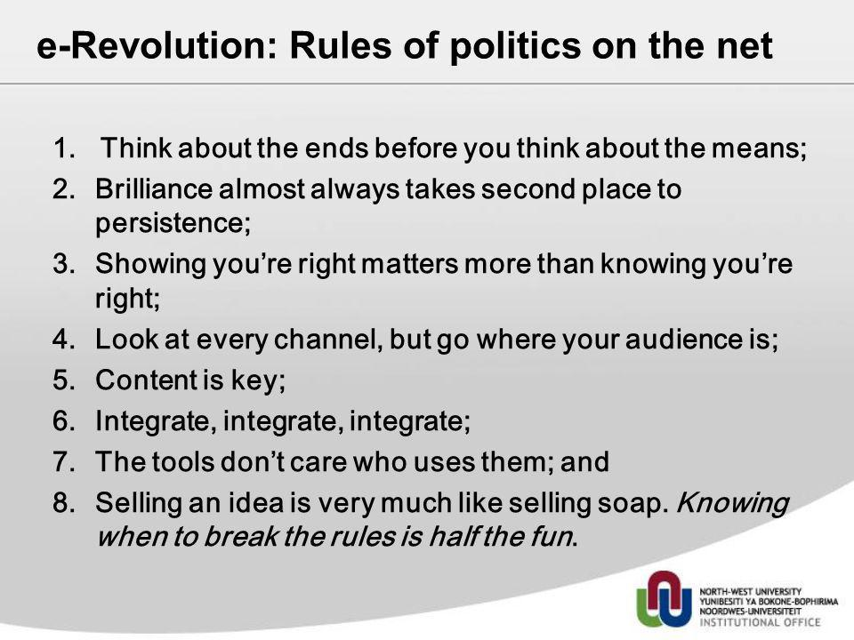 e-Revolution: Rules of politics on the net 1.Think about the ends before you think about the means; 2.Brilliance almost always takes second place to p