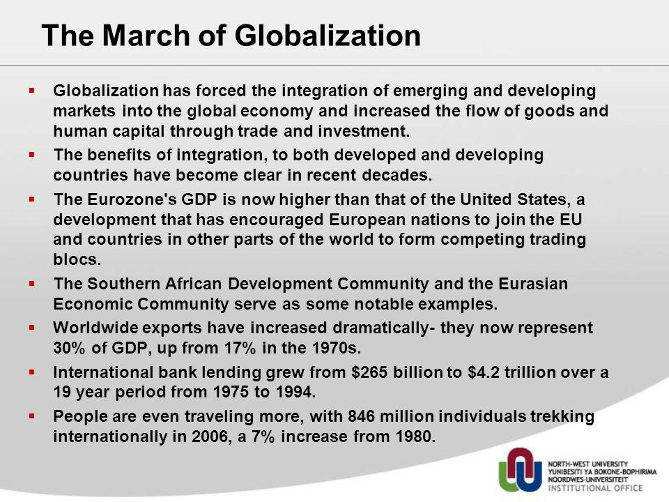 The March of Globalization Globalization has forced the integration of emerging and developing markets into the global economy and increased the flow