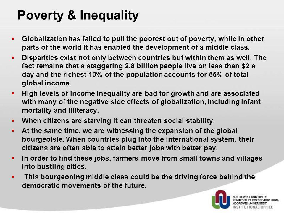Poverty & Inequality Globalization has failed to pull the poorest out of poverty, while in other parts of the world it has enabled the development of