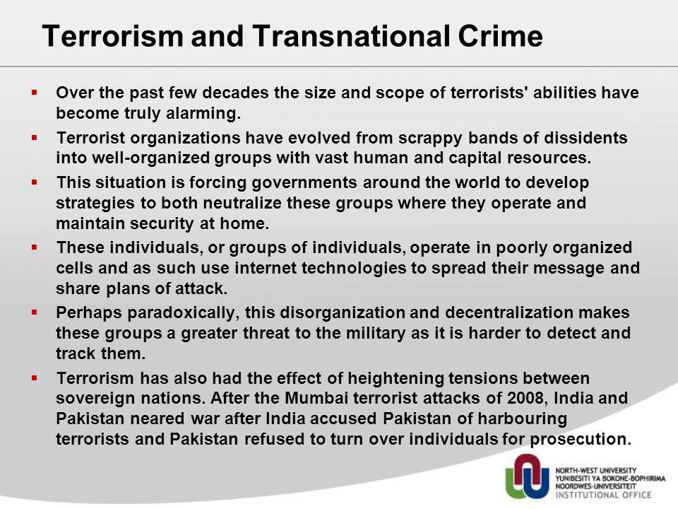 Terrorism and Transnational Crime Over the past few decades the size and scope of terrorists' abilities have become truly alarming. Terrorist organiza