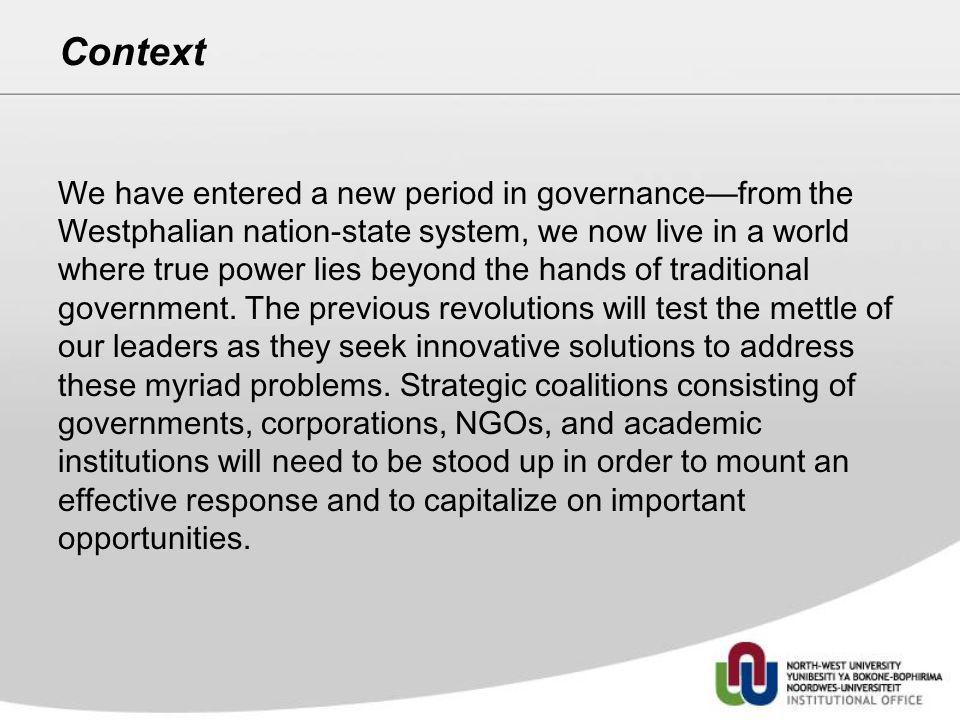 Context We have entered a new period in governancefrom the Westphalian nation-state system, we now live in a world where true power lies beyond the ha