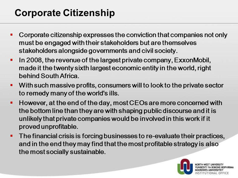 Corporate Citizenship Corporate citizenship expresses the conviction that companies not only must be engaged with their stakeholders but are themselve
