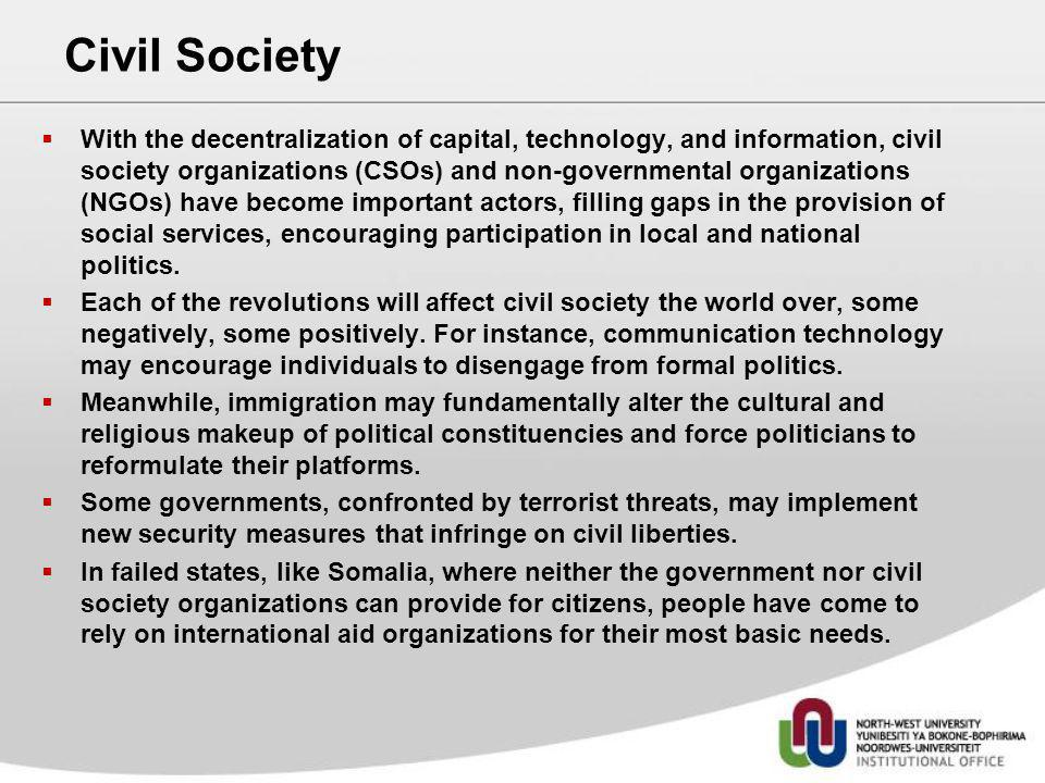 Civil Society With the decentralization of capital, technology, and information, civil society organizations (CSOs) and non-governmental organizations