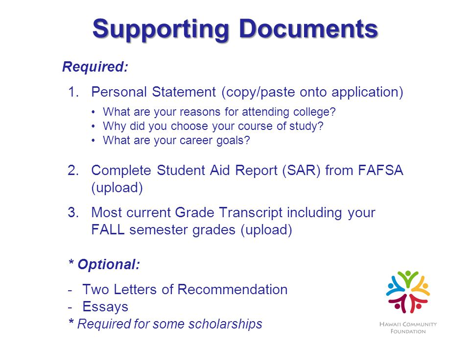 Supporting Documents Required: 1.Personal Statement (copy/paste onto application) What are your reasons for attending college.