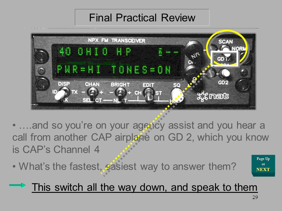 NEXT for Answer Final Practical Review Use the Guard switch, choose GD 2 for CAP-4, & youll hear calls on either frequency Were asked to go off to ano