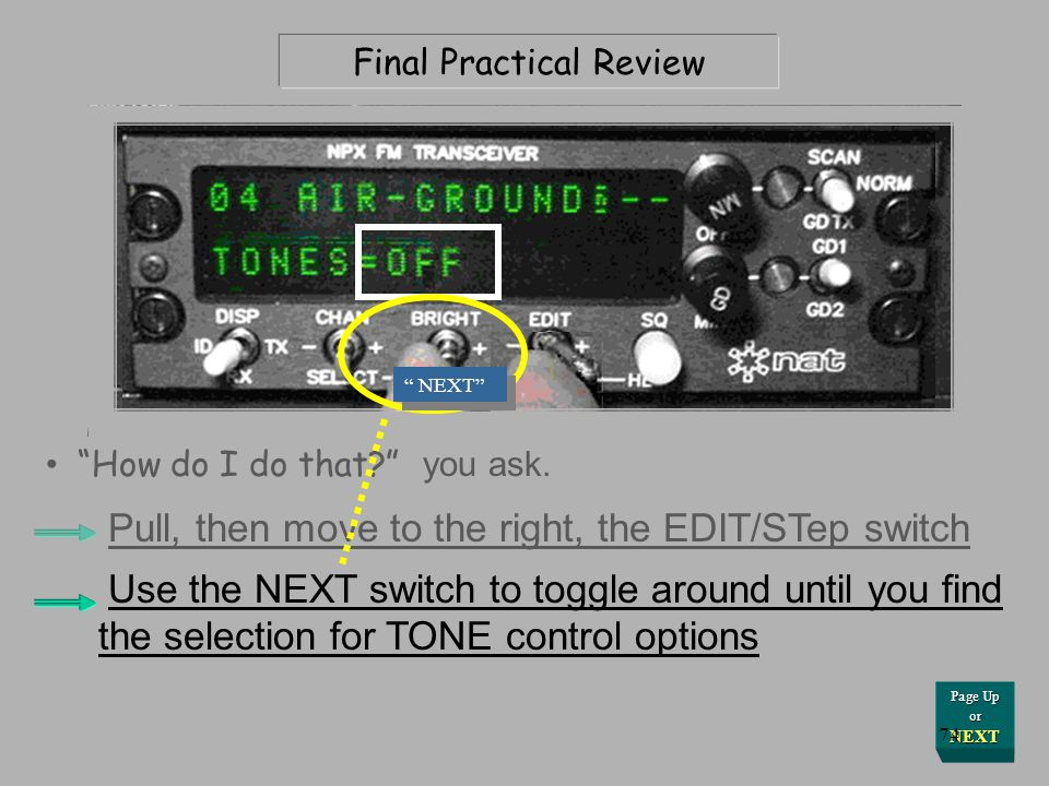 Press Here for Answer Final Practical Review Pull, then move to the right, the EDIT/STep switch How do I do that? you ask. Page Up or NEXT 73