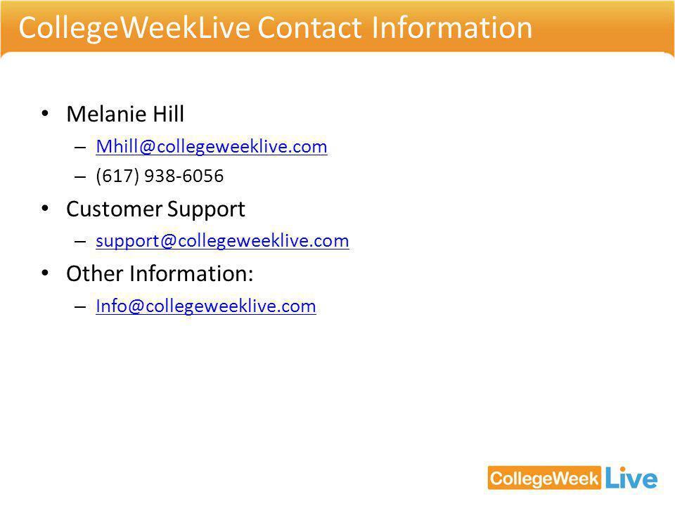 CollegeWeekLive Contact Information Melanie Hill – Mhill@collegeweeklive.com Mhill@collegeweeklive.com – (617) 938-6056 Customer Support – support@collegeweeklive.com support@collegeweeklive.com Other Information: – Info@collegeweeklive.com Info@collegeweeklive.com
