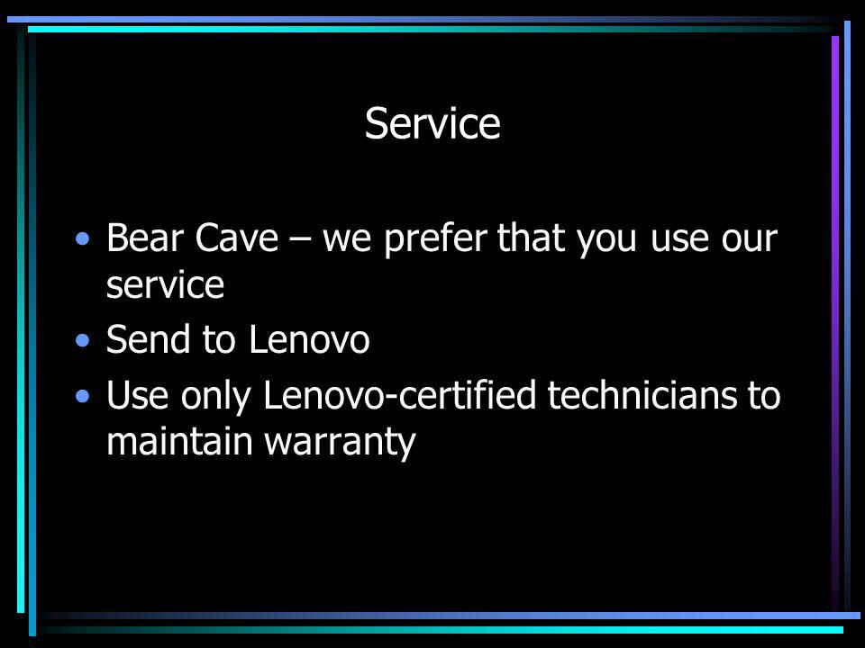 Service Bear Cave – we prefer that you use our service Send to Lenovo Use only Lenovo-certified technicians to maintain warranty
