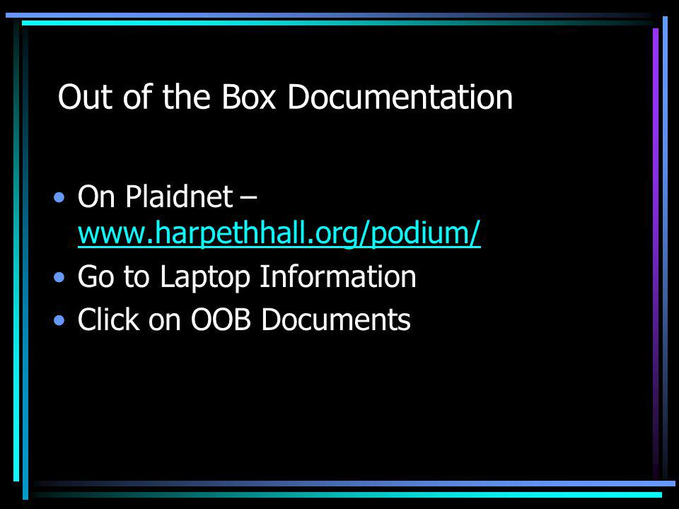 Out of the Box Documentation On Plaidnet – www.harpethhall.org/podium/ www.harpethhall.org/podium/ Go to Laptop Information Click on OOB Documents