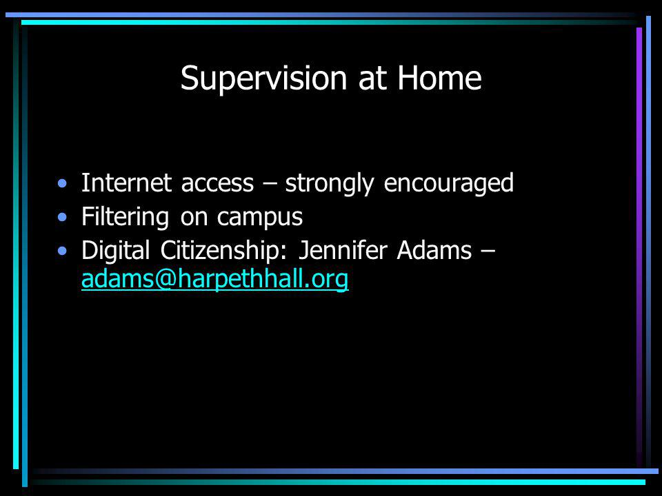 Supervision at Home Internet access – strongly encouraged Filtering on campus Digital Citizenship: Jennifer Adams – adams@harpethhall.org adams@harpet