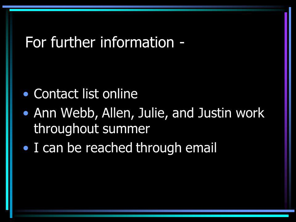For further information - Contact list online Ann Webb, Allen, Julie, and Justin work throughout summer I can be reached through email