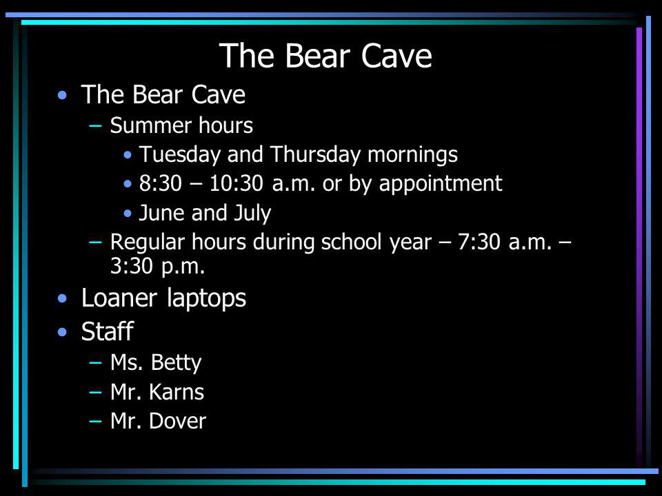 The Bear Cave –Summer hours Tuesday and Thursday mornings 8:30 – 10:30 a.m. or by appointment June and July –Regular hours during school year – 7:30 a