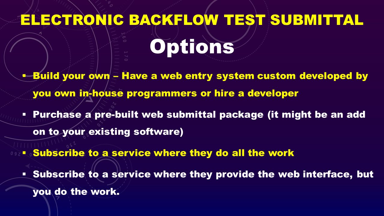 ELECTRONIC BACKFLOW TEST SUBMITTAL Build your own – Have a web entry system custom developed by you own in-house programmers or hire a developer Purch