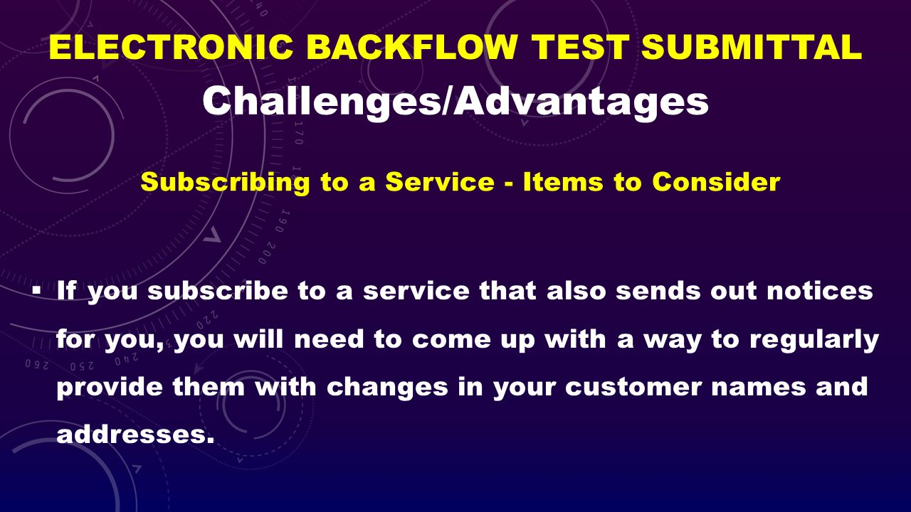 ELECTRONIC BACKFLOW TEST SUBMITTAL If you subscribe to a service that also sends out notices for you, you will need to come up with a way to regularly