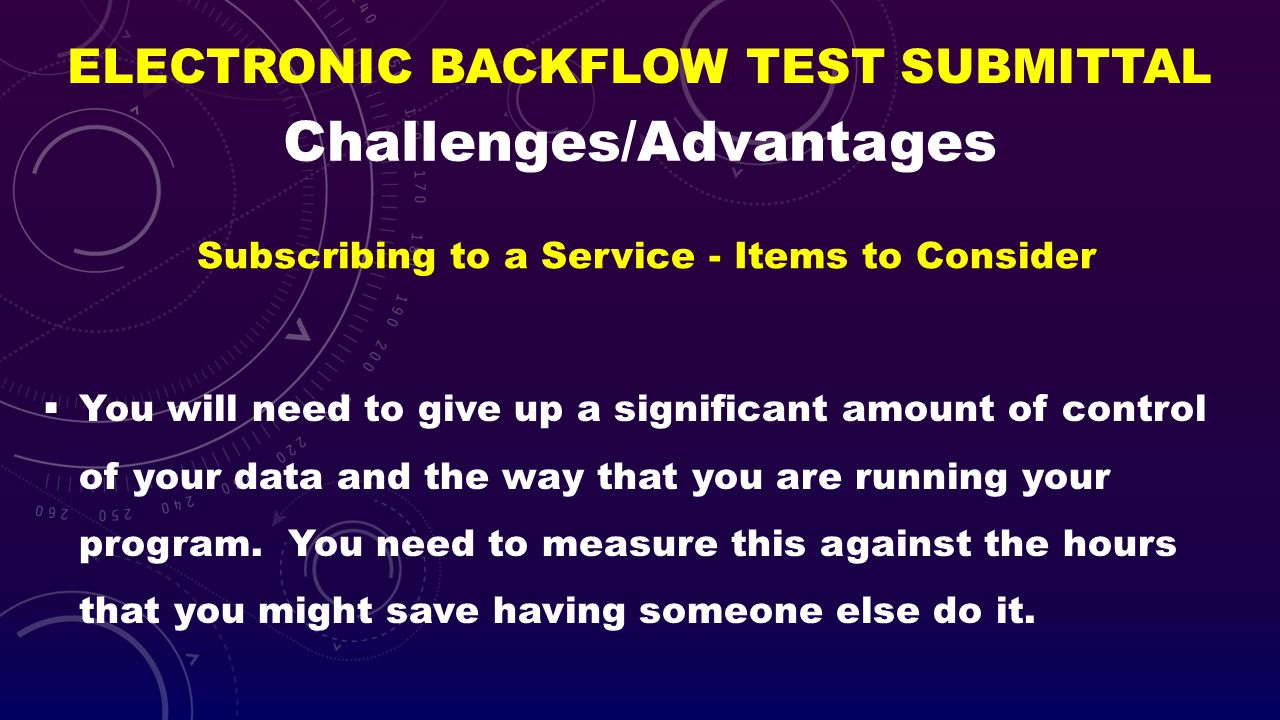 ELECTRONIC BACKFLOW TEST SUBMITTAL You will need to give up a significant amount of control of your data and the way that you are running your program