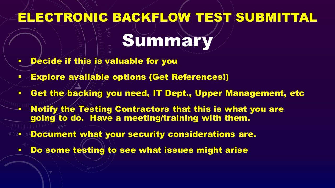 ELECTRONIC BACKFLOW TEST SUBMITTAL Summary Decide if this is valuable for you Explore available options (Get References!) Get the backing you need, IT