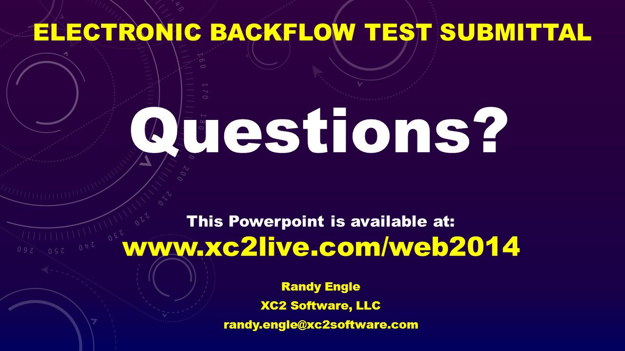 ELECTRONIC BACKFLOW TEST SUBMITTAL Randy Engle XC2 Software, LLC randy.engle@xc2software.com Questions? This Powerpoint is available at: www.xc2live.c