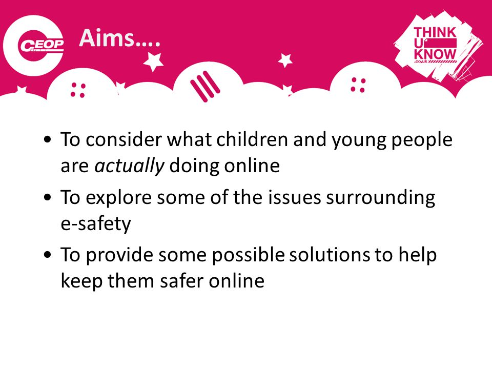 Aims…. To consider what children and young people are actually doing online To explore some of the issues surrounding e-safety To provide some possibl